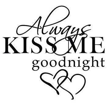 Vinyl Decal - Always Kiss Me Goodnight-
